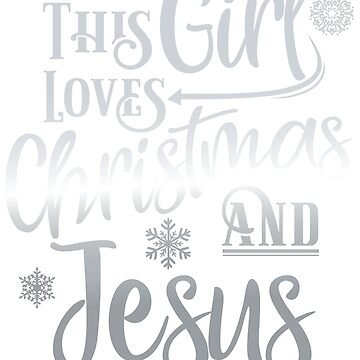 This Girl Loves Christmas and Jesus Cute Holiday T-Shirt  by tronictees