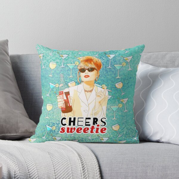 Cheers sweetie Patsy Stone absolutely fabulous  Throw Pillow