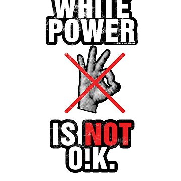 WHITE-POWER IS NOT OK by RyanJGill