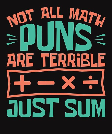 'Not All Math Puns Are Terrible Just Sum' Poster by jaygo