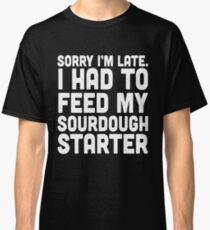 Tut mir leid, ich bin spät Sauerteig Bäcker Geschenk Classic T-Shirt