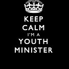 Keep Calm I'm A Youth Minister by Husher