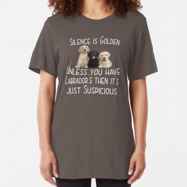 Labrador Dog Funny Design - Silence Is Golden Unless You Have Labradors Slim Fit T-Shirt