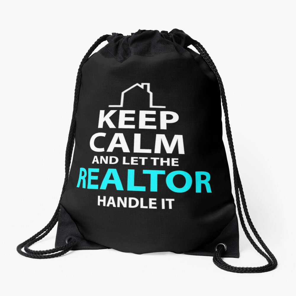 Keep Calm And Let The Realtor Real Estate Agent Home Drawstring Bag