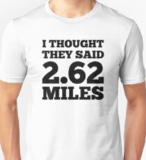 I Thought They Said 2.62 Miles Unisex T-Shirt