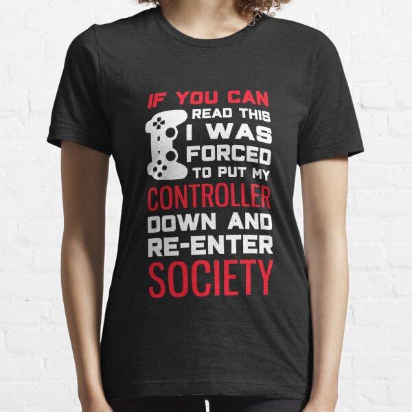 Gaming Addiction T-Shirt: Wenn Sie dies lesen können, wurde ich gezwungen, meine kontrollierte Haltung niederzulegen und wieder in die Gesellschaft einzutreten Essential T-Shirt