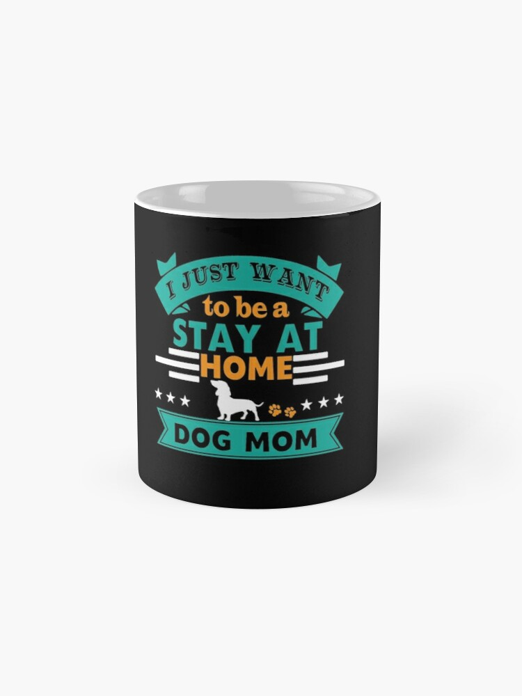 'I Just want to be A Stay At Home Dog Mom' Mug by Dogvills