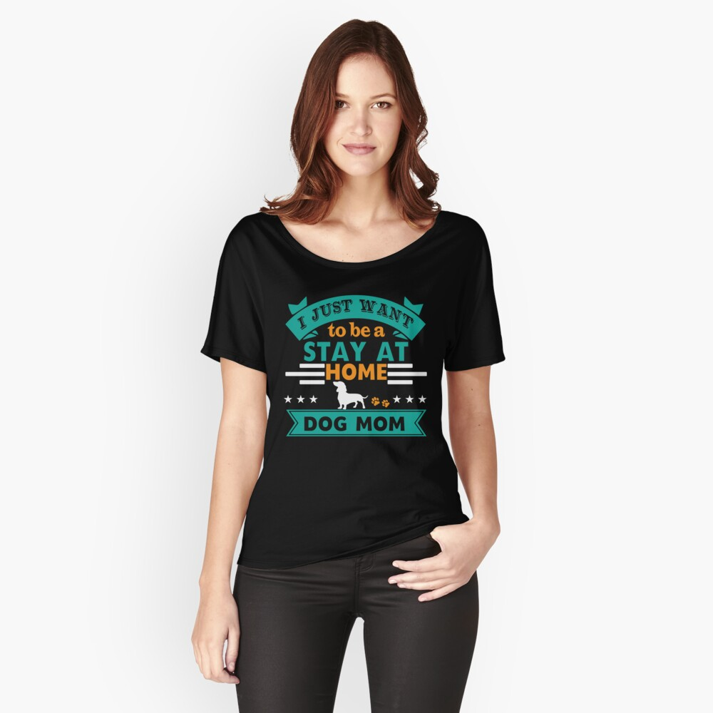 I Just want to be A Stay At Home Dog Mom Relaxed Fit T-Shirt