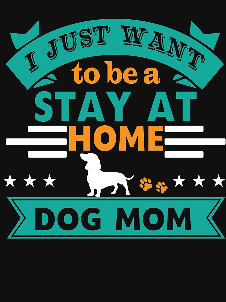 I Just want to be A Stay At Home Dog Mom by Dogvills