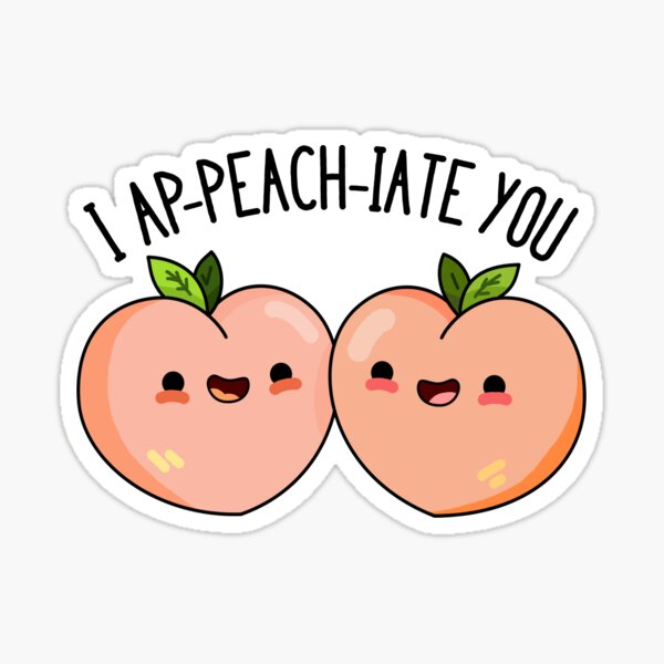 I Ap-peach-iate You Fruit Food Pun Sticker