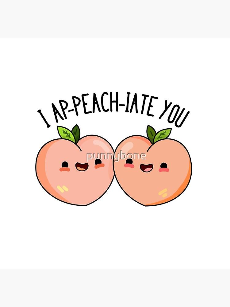 I Ap-peach-iate You Fruit Food Pun by punnybone