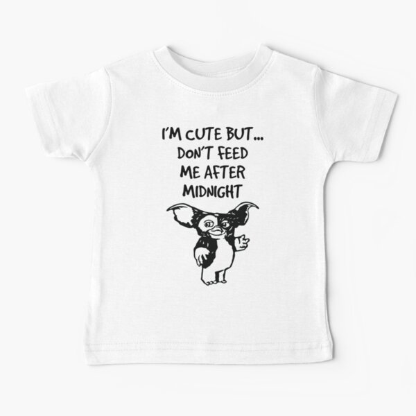 I'm Cute But Don't Feed Me After Midnight Baby T-Shirt