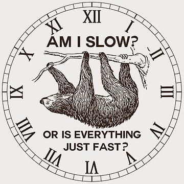 Sloth am I slow? by ironydesigns
