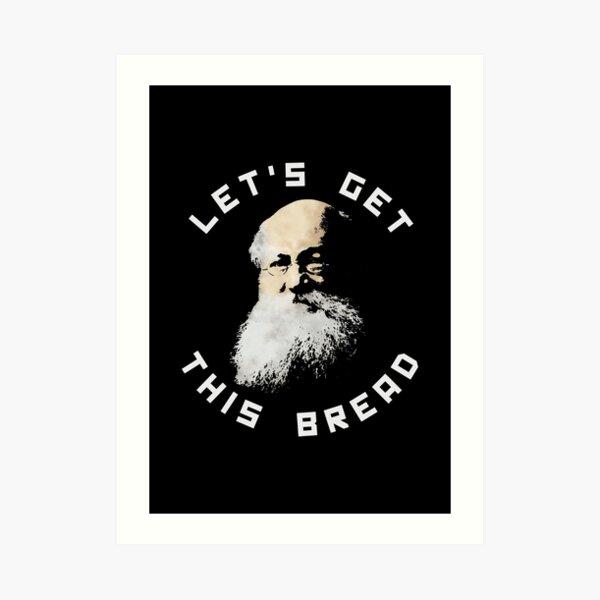 Anarchist Kropotkin Let's Get This Bread Art Print