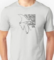 All We Have To Decide... Unisex T-Shirt