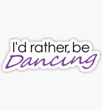 I'd rather be dancing Sticker
