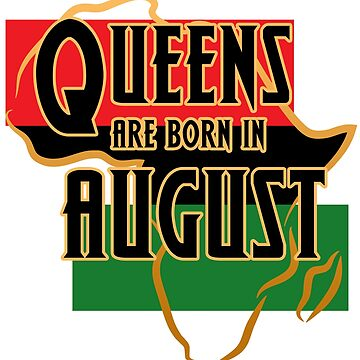 Birthday Queens Are Born In August by magiktees