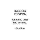 The mind is everything. What you think you become  - Buddha by IdeasForArtists
