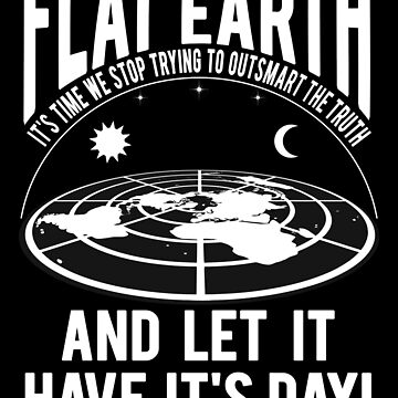 Flat Earth Let Truth Have It's Day by bigtimmystyle