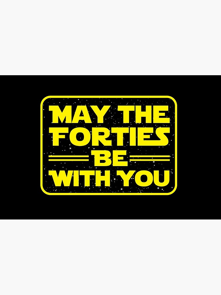 'May the Forties Be With You' Best 40th Birthday Gift by leyogi