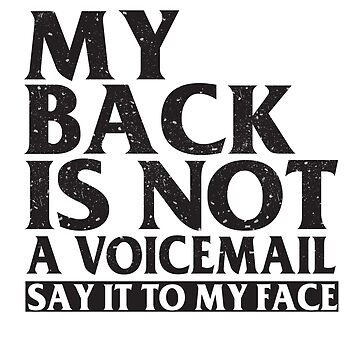 My back is not a voicemail say it to my face T-shirt by RithaMatch