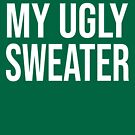 This is my Ugly Sweater by Retro Freak