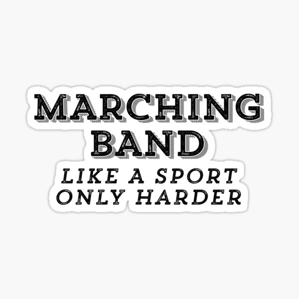 Marching Band - Like a sport only harder Sticker