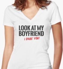 Look at my boyfriend – I dare you! Women's Fitted V-Neck T-Shirt
