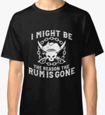 'RUM IS GONE' Funny Pirate Gift  Classic T-Shirt