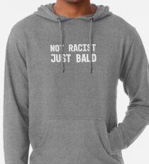 Not Racist Just Bald Funny Gift Tshirt Lightweight Hoodie