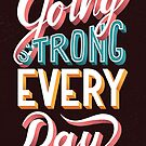 Going Strong Every Day - typography poster design by BlueLela