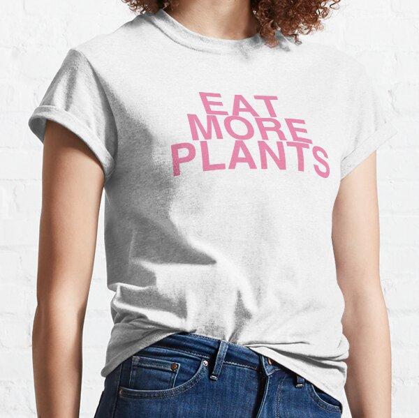 Eat More Plants - Pink Classic T-Shirt
