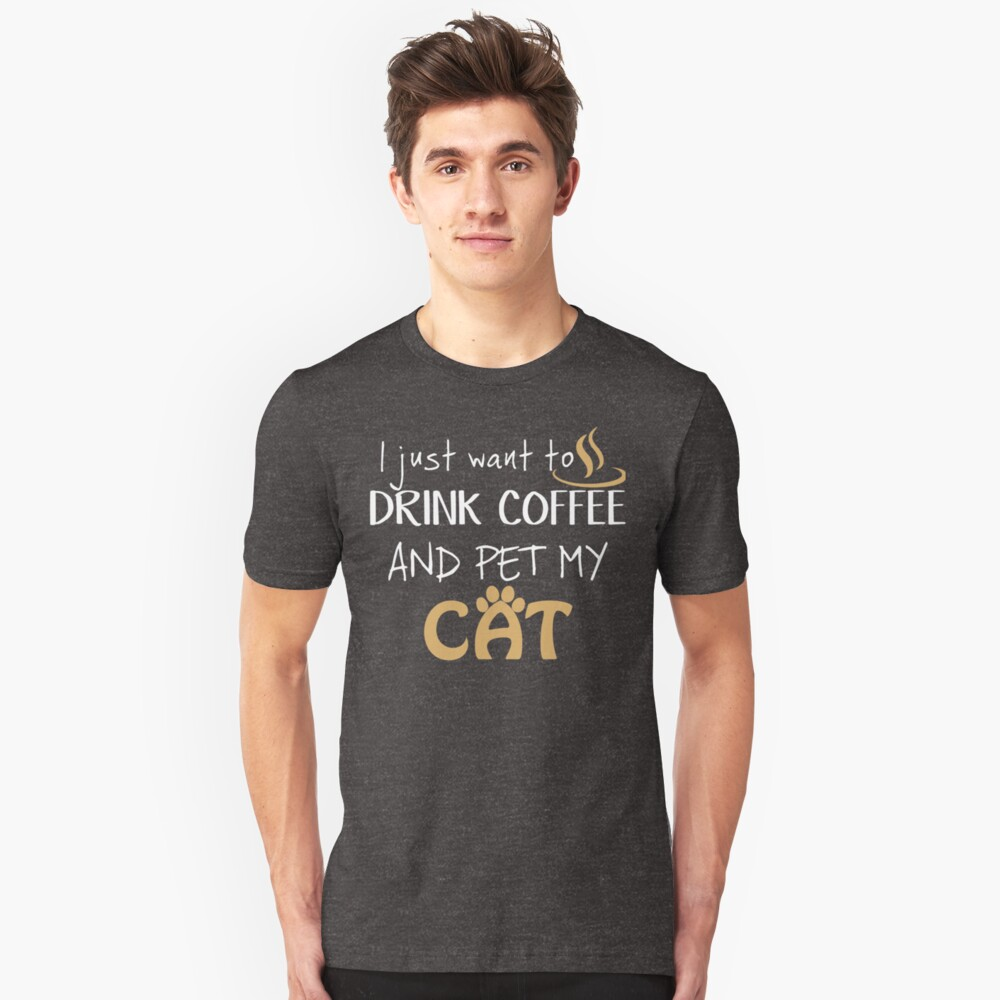 Drink Coffee and Pet my Cat, Perfect pet and drink Shirt Unisex T-Shirt Front