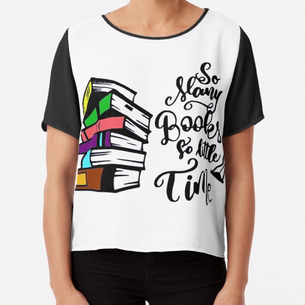 So many books so little time Chiffon Top