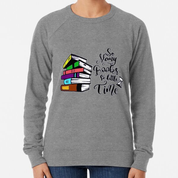So many books so little time Lightweight Sweatshirt