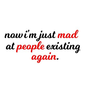 I'm Just Mad At People Existing Again by jessicahannan81