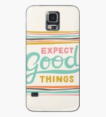Expect Good Things Case/Skin for Samsung Galaxy