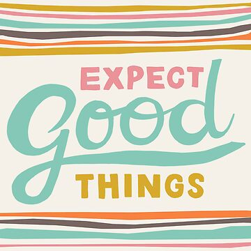 Expect Good Things by annieriker