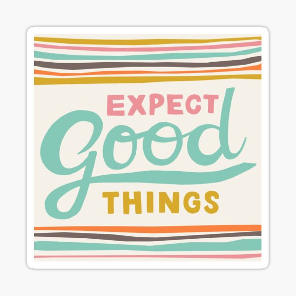 Expect Good Things Sticker