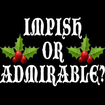 Impish Or Admirable? by Christmas-Tees