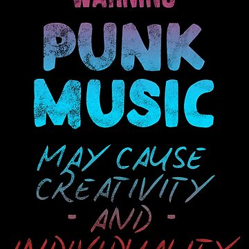 Warning: Punk rock can cause creativity and individuality. by RAWWR