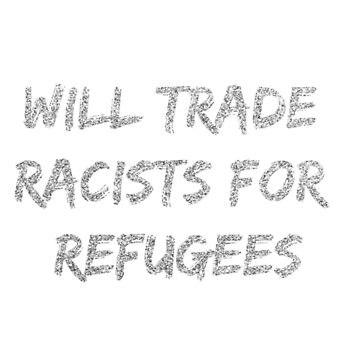 Will trade racists for refugees by KristinaGale