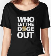 Who let the Doge out ! Women's Relaxed Fit T-Shirt