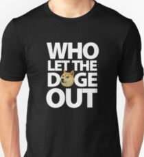 Who let the Doge out ! T-Shirt