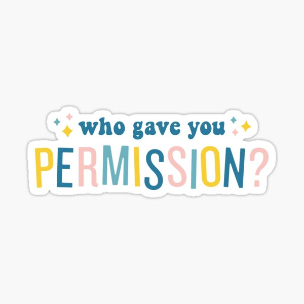 Who Gave You Permission? Queer Eye Sticker
