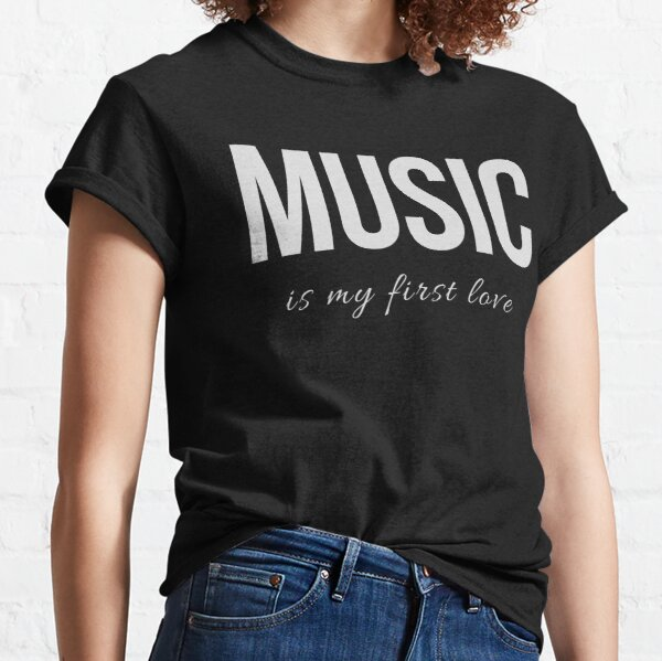 Music is My First Love (Design Day 14) Classic T-Shirt