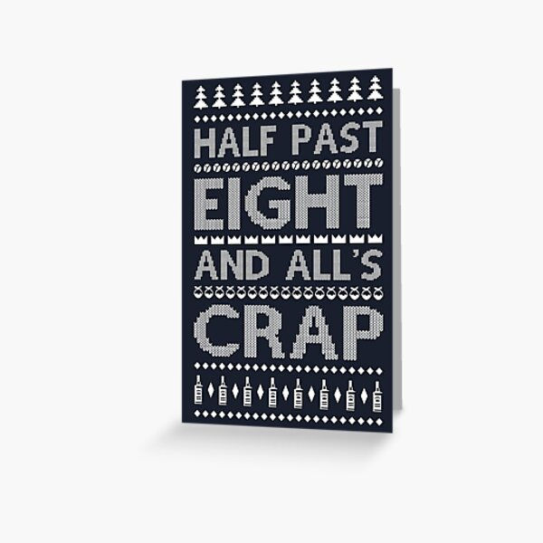Half Past Eight And All's Crap Bottom Tee Greeting Card