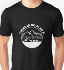 There is no plan B outdoor gift Unisex T-Shirt