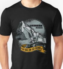 Go Big or Go Home Excavator Unisex T-Shirt