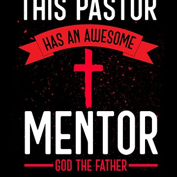 Pastor Christian Has Awesome Mentor God The Father Gift  by CheerfulDesigns
